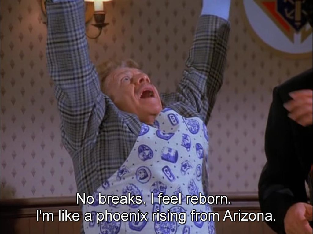 I feel reborn! I'm like a phoenix rising from Arizona – Seinfeld Memes